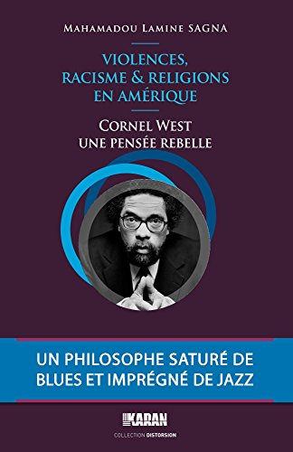 Cornel West, une pensee rebelle: Violences,Racisme et Religions en Amérique (Distorsion) (French Edition)
