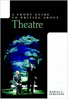A Short Guide to Writing About Theatre (Short Guides)