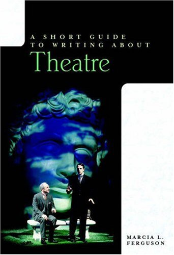 A Short Guide to Writing about Theatre (The Short Guide)