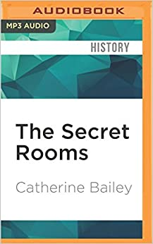 The Secret Rooms: A True Gothic Mystery by Catherine Bailey (2016-07-19)