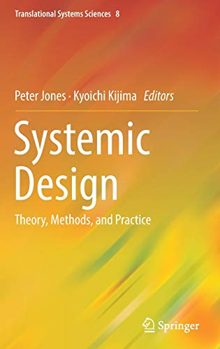 Systemic Design - Systemic Design: Theory, Methods, and Practice (Translational Systems Sciences)
