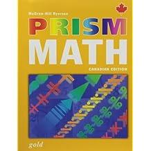 PRISM Math Gold Student Workbook: Written by McGraw-Hill Ryerson, 2005 Edition, (Canadian) Publisher: McGraw-Hill Ryerson School [Paperback]