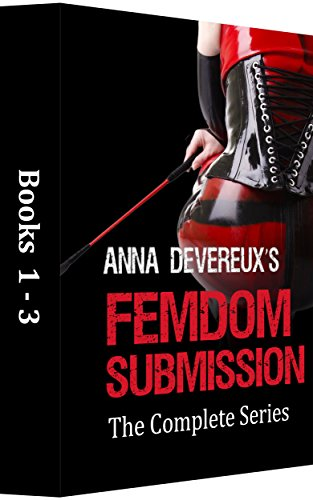 Chastity Collection - Anna Devereux's Femdom Submission: The Complete Series 1-3: A BDSM, femdom, chastity collection