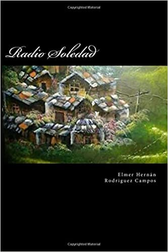 Radio Soledad (Spanish Edition): Elmer Hernan Rodriguez Campos: 9781981889792: Amazon.com: Books