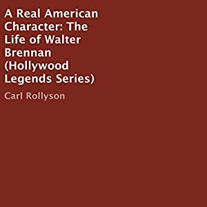 A Real American Character: The Life of Walter Brennan Audiobook