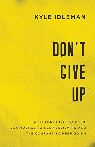Pdf Christian Books Don't Give Up: Faith That Gives You the Confidence to Keep Believing and the Courage to Keep Going