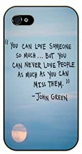 iPhone 5C You can love someone so much... but you can never love people as much as you can miss them - John Green - black plastic case / Life quotes, inspirational and motivational / Surelock Authentic