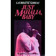 Just Mahalia, Baby: Mahalia Jackson Story