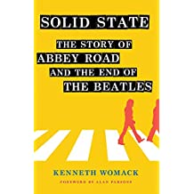 """Solid State: The Story of """"Abbey Road"""" and the End of the Beatles"""