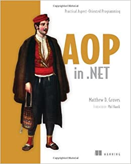 AOP in .NET: Practical Aspect-Oriented Programming 1st edition by Matthew D. Groves (2013)
