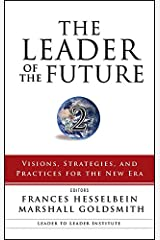 The Leader of the Future 2: Visions, Strategies, and Practices for the New Era (Frances Hesselbein Leadership Forum Book 84) Kindle Edition