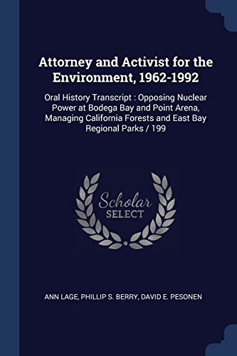 Attorney and Activist for the Environment, 1962-1992: Oral History Transcript : Opposing Nuclear Power at Bodega Bay and Point Arena, Managing California Forests and East Bay Regional Parks / 199