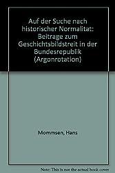 Auf der Suche nach historischer Normalität. Beiträge zum Geschichtsbildstreit in der Bundesrepublik