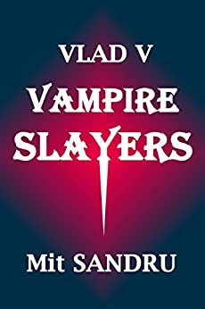 Vampire Slayers: Dead slayers tell no tales. (Vlad V Book 3) - Kindle