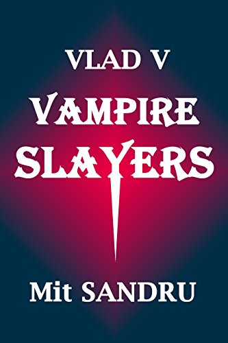 Book cover image for Vampire Slayers: Dead slayers tell no tales: Volume 3 (Vlad V)