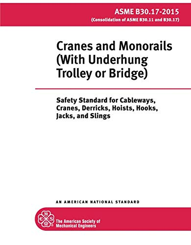 ASME B30.17-2015: Cranes and Monorails (With Underhung Trolley or Bridge): Safety Standard for Cableways, Cranes, Derricks, Hoists, Hooks, Jacks and Slings