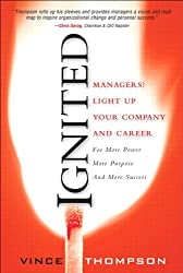 Ignited: Managers! Light Up Your Company and Career for More Power More Purpose and More Success