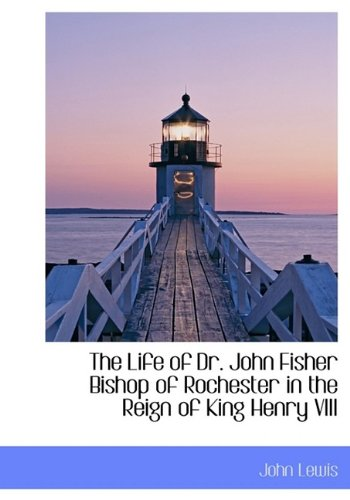 The Life of Dr. John Fisher Bishop of Rochester in the Reign of King Henry VIII PDF Text fb2 ebook
