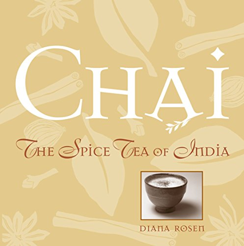 Chai: The Spice Tea of India by Diana Rosen