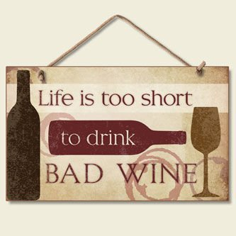 Life is too Short to Drink Bad Wine Sign Kitchen Plaque