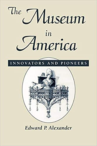 f9f773ac2d39 The Museum in America: Innovators and Pioneers (American Association ...