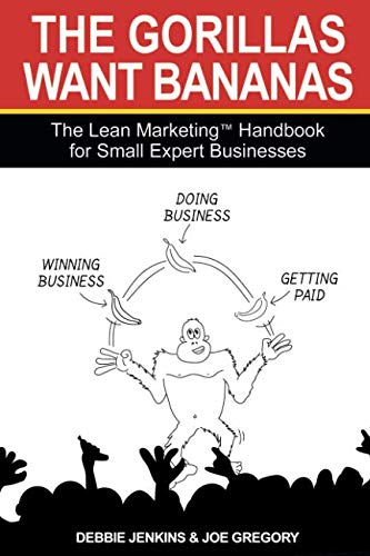 Download The Gorillas Want Bananas: The Lean Marketing Handbook for Small Expert Businesses pdf epub