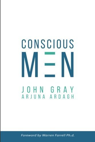 Conscious Men: A Practical Guide to Develop 12 Qualities of the New Masculinity by John Gray Ph.D. (2015-11-02)
