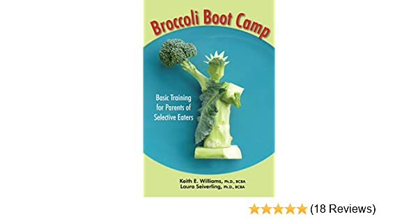 Basic Training for Parents of Selective Eaters Broccoli Boot Camp
