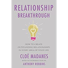 Relationship Breakthrough:How to Create Outstanding Relationships in Every Area of Your Life