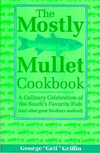 The Mostly Mullet Cookbook: A Culinary Celebration of the South's Favorite Fish...