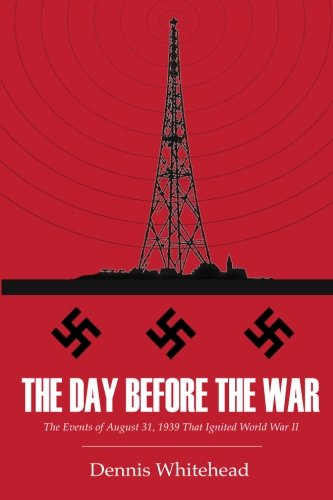 The Day Before the War: The Events of August 31, 1939 That Ignited World War II