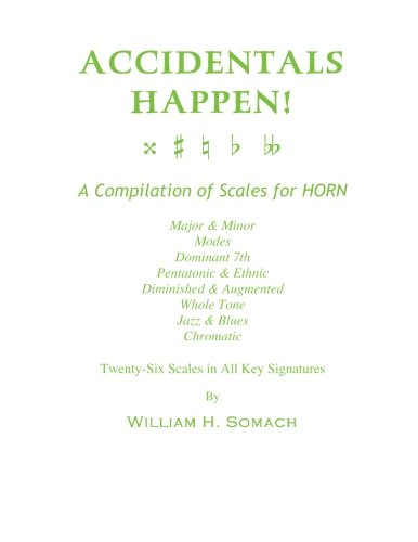 ACCIDENTALS HAPPEN! A Compilation of Scales for French Horn Twenty-Six Scales in All Key Signatures: Major & Minor, Modes, Dominant 7th, Pentatonic & ... Whole Tone, Jazz & Blues, Chromatic ebook
