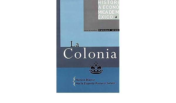 Amazon.com: La Colonia (Historia Economica De Mexico) (Spanish Edition) eBook: Mónica Blanco: Kindle Store