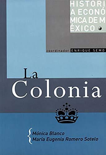 La Colonia (Historia Economica De Mexico) (Spanish Edition) by [Blanco,