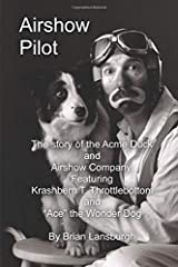 """Airshow Pilot: The story of the Acme Duck and Airshow Company, Featuring Krashbern T. Throttlebottom and """"Ace"""" the Wonder Dog Paperback"""