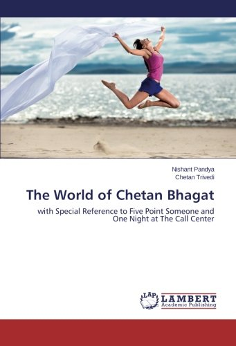 The World of Chetan Bhagat: with Special Reference to Five Point Someone and One Night at The Call Center (Special Calls Someone)