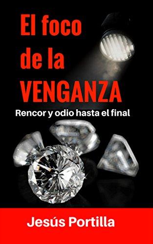 El foco de la venganza: Rencor y odio hasta el final (Spanish Edition)