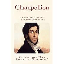 Champollion: La clé du mystère des hiéroglyphes (French Edition)