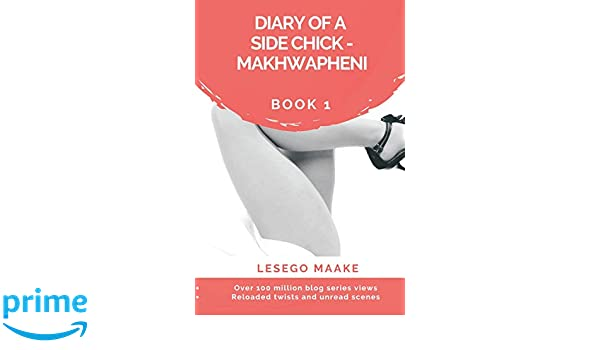 c7fc85f510c5 Diary of a Side Chick - Makhwapheni Book 1  Lesego Maake  9781983018305   Amazon.com  Books