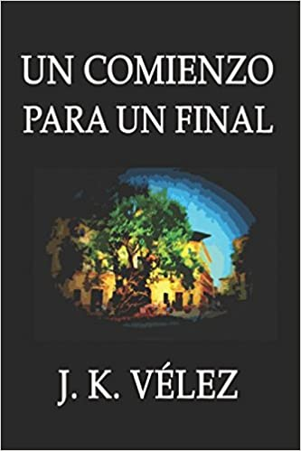 Amazon.com: Un comienzo para un final (Spanish Edition) (9781521437407): J. K. Vélez, PROMeBOOK: Books