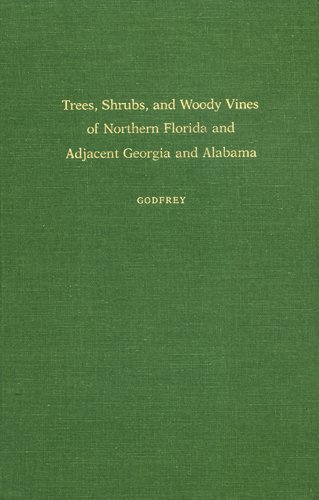 Trees, Shrubs, and Woody Vines of Northern Florida and Adjacent Georgia and Alabama (Shrubs Vines)