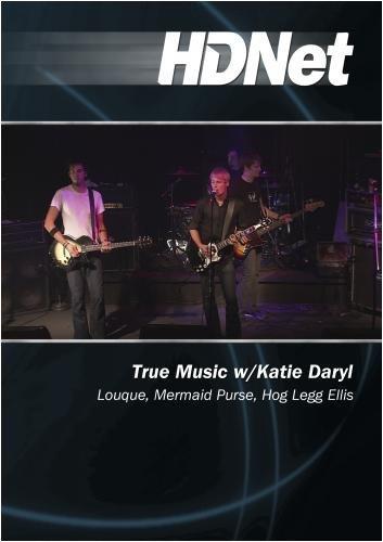 True Music w/Katie Daryl: Louque, Mermaid Purse, Hog Legg Ellis by Katie Daryl by HDNet