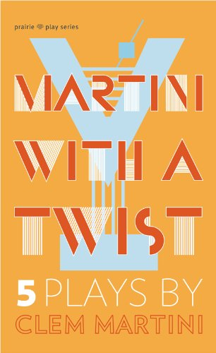 Martini Twist (Martini with a Twist: Five Plays (Prairie Play Series))