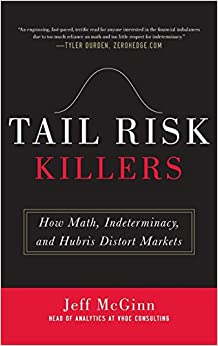 Book Tail Risk Killers: How Math, Indeterminacy, and Hubris Distort Markets
