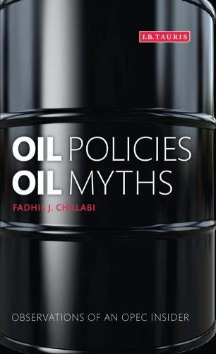 Oil Policies, Oil Myths: Analysis and Memoir of an OPEC 'Insider'