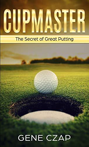 CUPMASTER: The Secret to Great Putting por Gene Czap