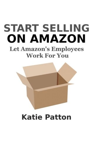 Start Selling on Amazon: Let Amazon's Employees Work for You