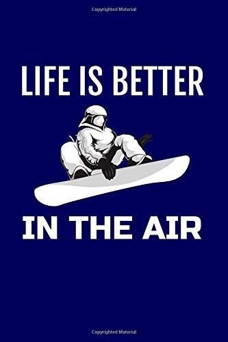 Pdf Outdoors Life is Better in the Air: - A Blank, Lined, Snowboarding Journal or Notebook for Snowboarders - 6 x 9 Inches - 100 Pages