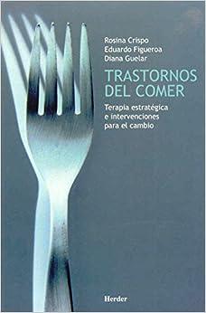 Trastornos Del Comer. Terapia Estratégica E Intervenciones Para El Cambio por Rosina Crispo epub
