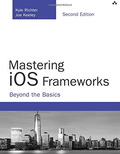 Mastering iOS Frameworks: Beyond the Basics (2nd Edition) (Developer's Library) (Best Framework For Game Development)